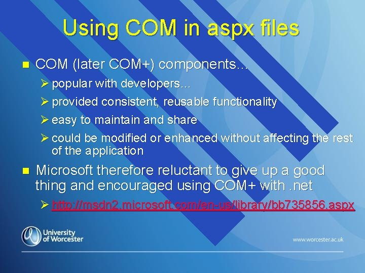 Using COM in aspx files n COM (later COM+) components… Ø popular with developers…