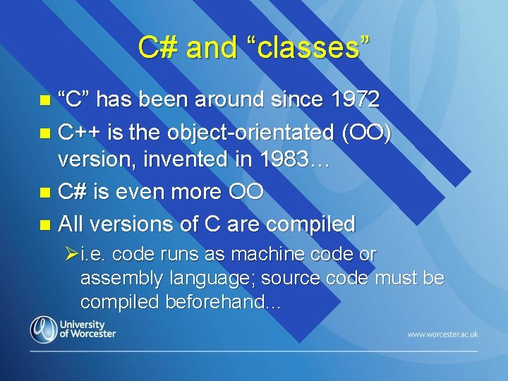 """C# and """"classes"""" """"C"""" has been around since 1972 n C++ is the object-orientated"""