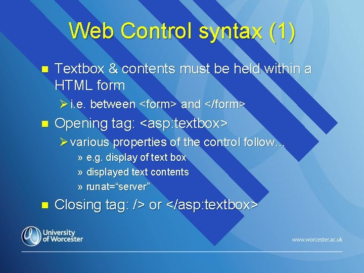 Web Control syntax (1) n Textbox & contents must be held within a HTML