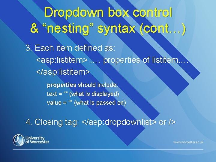 "Dropdown box control & ""nesting"" syntax (cont…) 3. Each item defined as: <asp: listitem>"