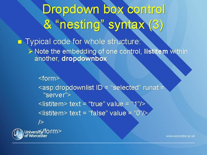 """Dropdown box control & """"nesting"""" syntax (3) n Typical code for whole structure: Ø"""