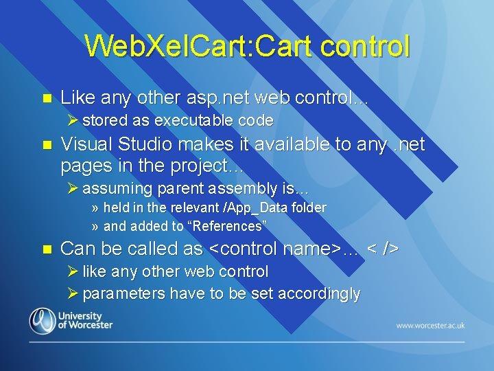 Web. Xel. Cart: Cart control n Like any other asp. net web control… Ø