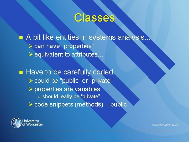 """Classes n A bit like entities in systems analysis… Ø can have """"properties"""" Ø"""