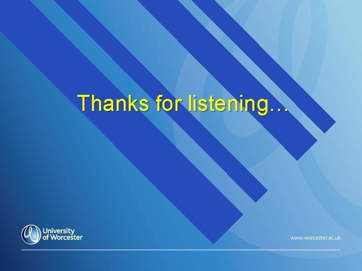 Thanks for listening…