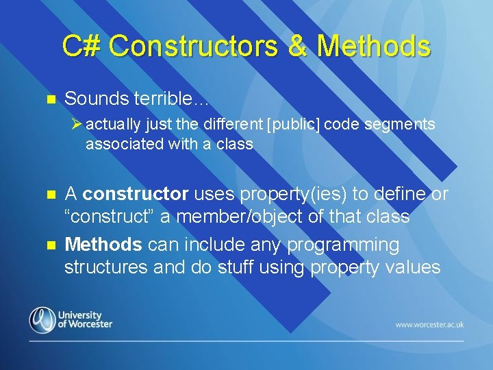 C# Constructors & Methods n Sounds terrible… Ø actually just the different [public] code