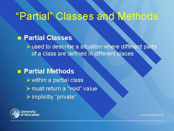 """""""Partial"""" Classes and Methods n Partial Classes Ø used to describe a situation where"""