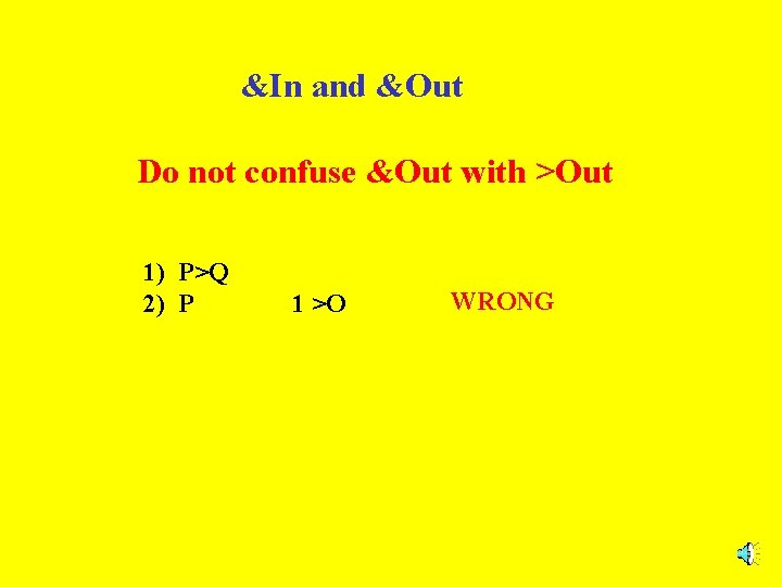 &In and &Out Do not confuse &Out with >Out 1) P>Q 2) P 1
