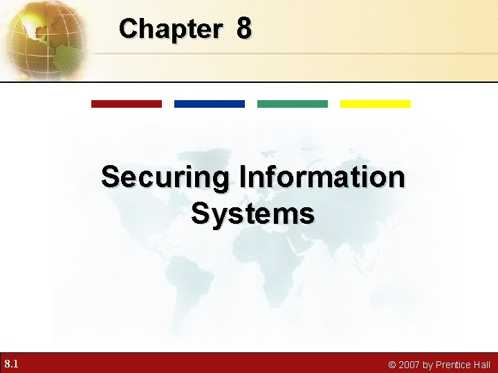 Chapter 8 Securing Information Systems 8. 1 © 2007 by Prentice Hall