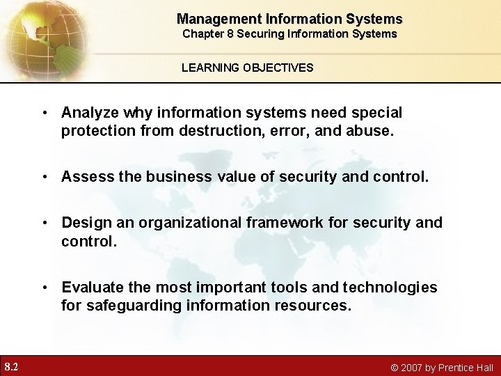 Management Information Systems Chapter 8 Securing Information Systems LEARNING OBJECTIVES • Analyze why information