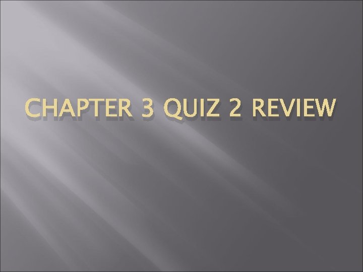 CHAPTER 3 QUIZ 2 REVIEW