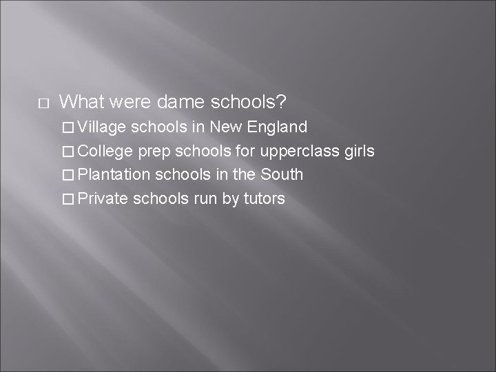 � What were dame schools? � Village schools in New England � College prep