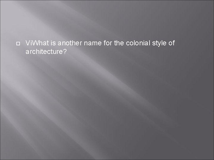 Vi. What is another name for the colonial style of architecture?