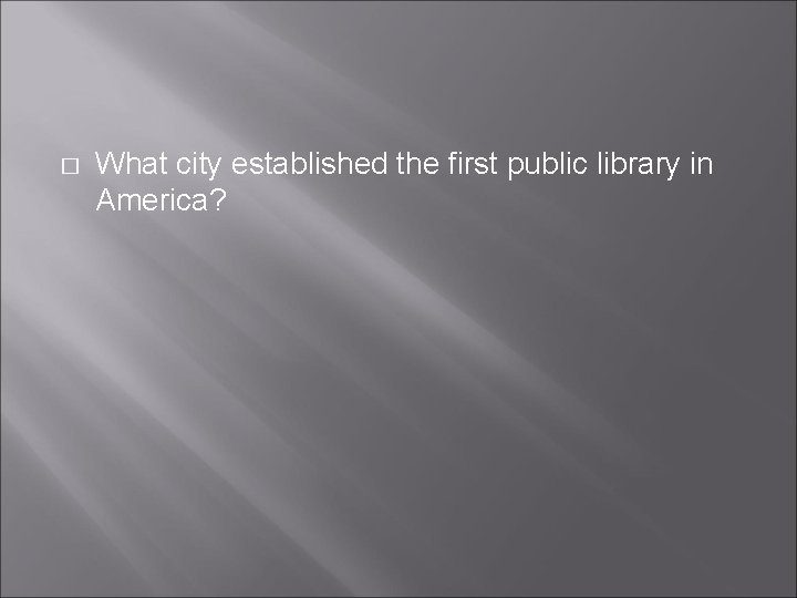 � What city established the first public library in America?