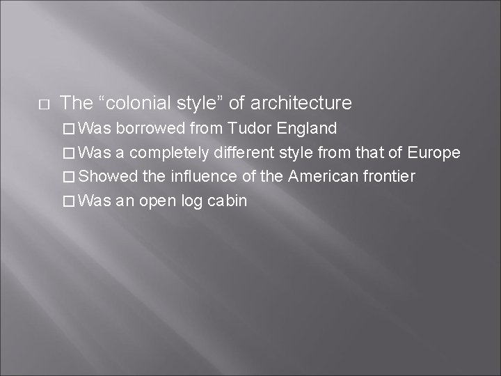 """� The """"colonial style"""" of architecture � Was borrowed from Tudor England � Was"""