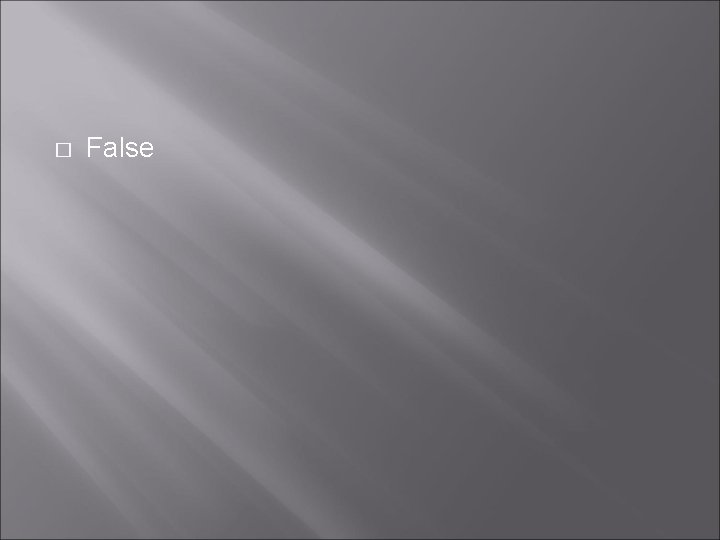 � False