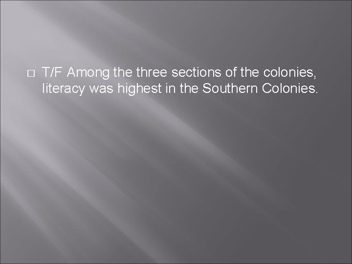 � T/F Among the three sections of the colonies, literacy was highest in the