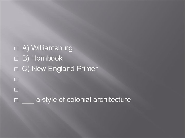 � � � A) Williamsburg B) Hornbook C) New England Primer ___ a style