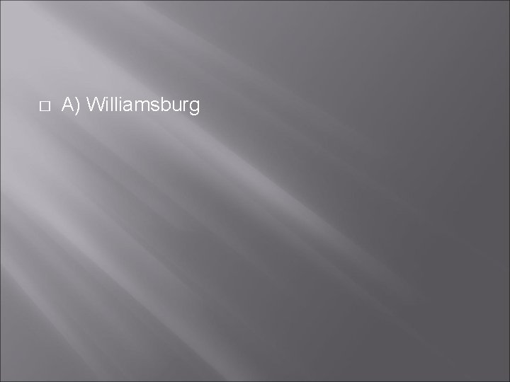 � A) Williamsburg