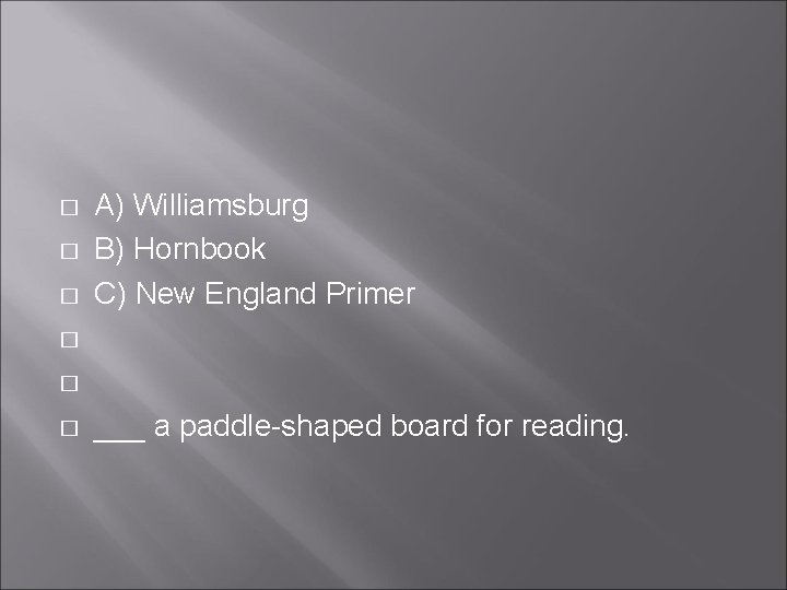 � � � A) Williamsburg B) Hornbook C) New England Primer ___ a paddle-shaped