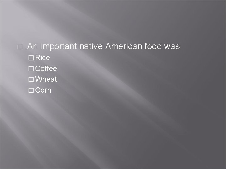 � An important native American food was � Rice � Coffee � Wheat �