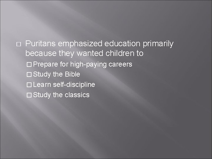 � Puritans emphasized education primarily because they wanted children to � Prepare for high-paying