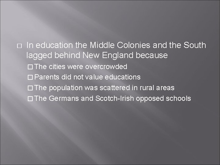 � In education the Middle Colonies and the South lagged behind New England because