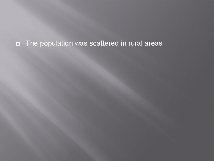 The population was scattered in rural areas