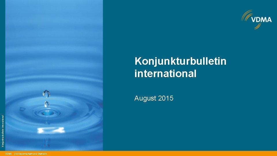 Konjunkturbulletin international August 2015 VDMA | Volkswirtschaft und Statistik
