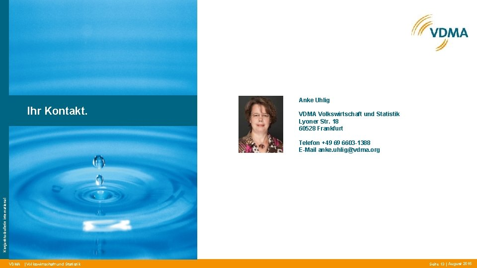 Anke Uhlig Ihr Kontakt. VDMA Volkswirtschaft und Statistik Lyoner Str. 18 60528 Frankfurt Konjunkturbulletin