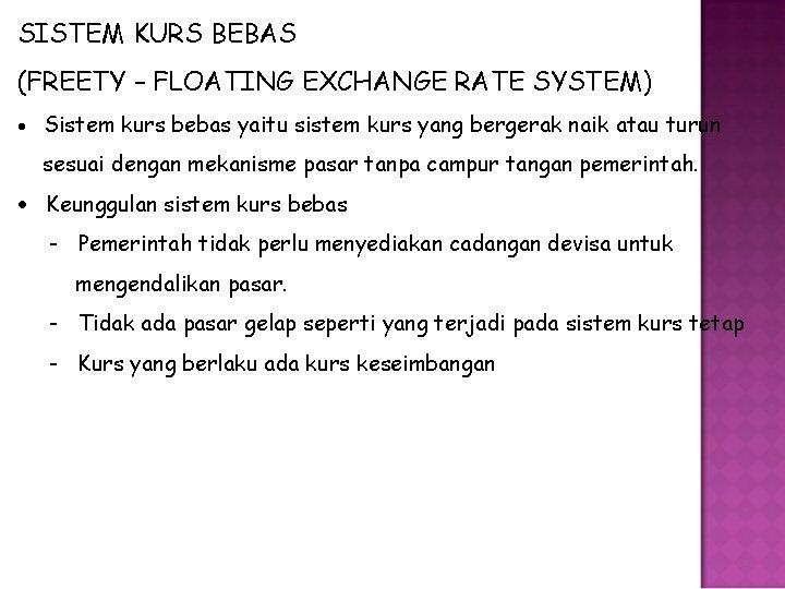 SISTEM KURS BEBAS (FREETY – FLOATING EXCHANGE RATE SYSTEM) Sistem kurs bebas yaitu sistem