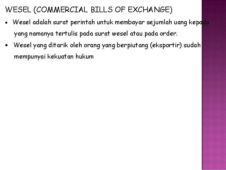 WESEL (COMMERCIAL BILLS OF EXCHANGE) Wesel adalah surat perintah untuk membayar sejumlah uang kepada