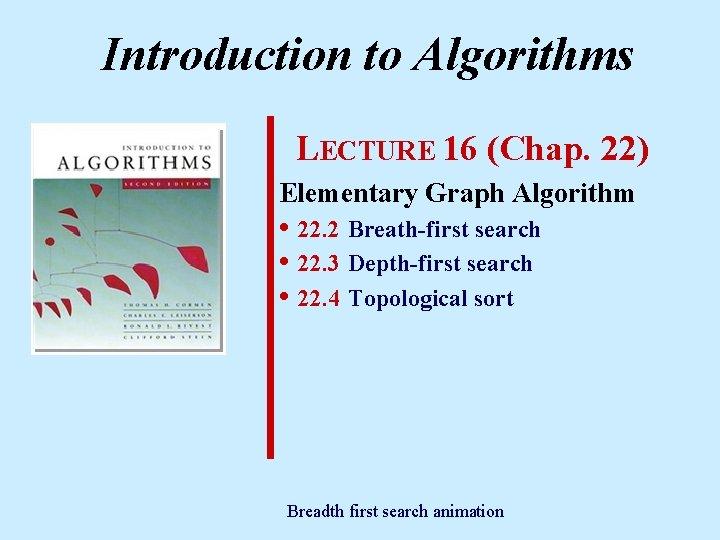 Introduction to Algorithms LECTURE 16 (Chap. 22) Elementary Graph Algorithm • 22. 2 Breath-first