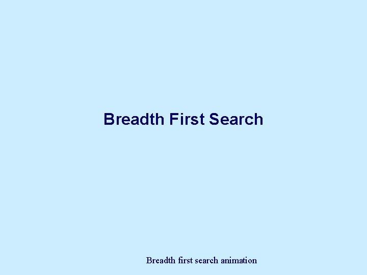Breadth First Search Breadth first search animation