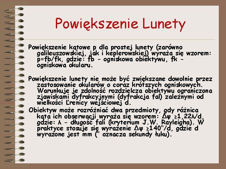 Powiększenie Lunety Powiększenie kątowe p dla prostej lunety (zarówno galileuszowskiej, jak i keplerowskiej) wyraża