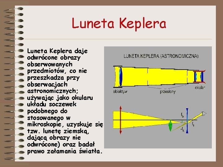 Luneta Keplera daje odwrócone obrazy obserwowanych przedmiotów, co nie przeszkadza przy obserwacjach astronomicznych; używając