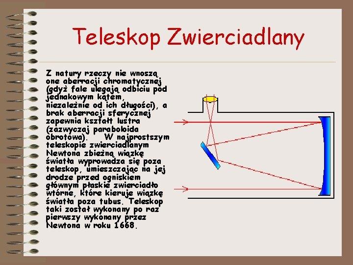 Teleskop Zwierciadlany Z natury rzeczy nie wnoszą one aberracji chromatycznej (gdyż fale ulegają odbiciu