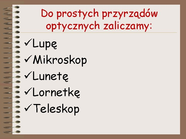 Do prostych przyrządów optycznych zaliczamy: üLupę üMikroskop üLunetę üLornetkę üTeleskop