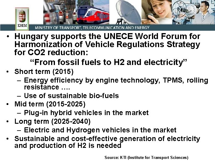 • Hungary supports the UNECE World Forum for Harmonization of Vehicle Regulations Strategy