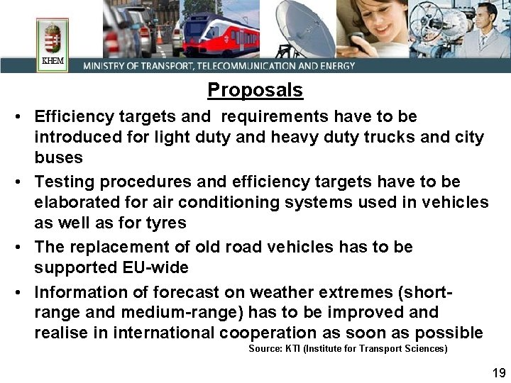 Proposals • Efficiency targets and requirements have to be introduced for light duty and