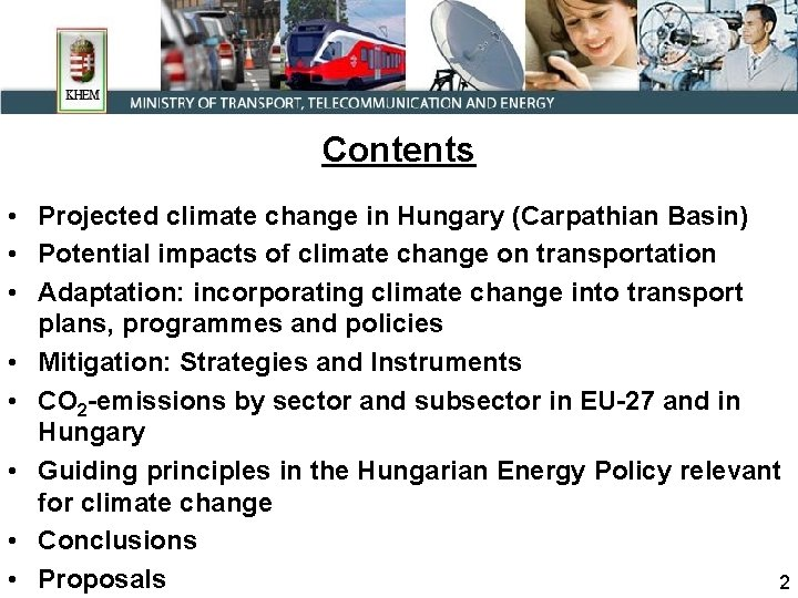 Contents • Projected climate change in Hungary (Carpathian Basin) • Potential impacts of climate