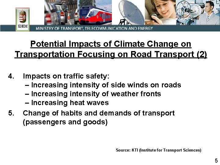 Potential Impacts of Climate Change on Transportation Focusing on Road Transport (2) 4. 5.
