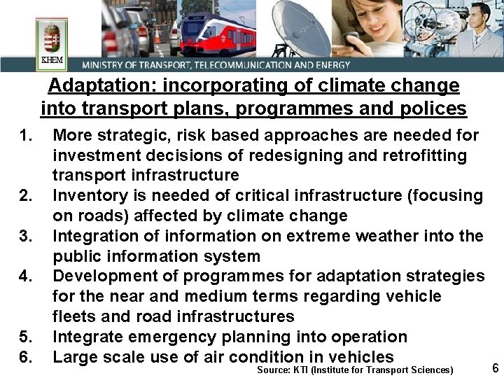 Adaptation: incorporating of climate change into transport plans, programmes and polices 1. 2. 3.