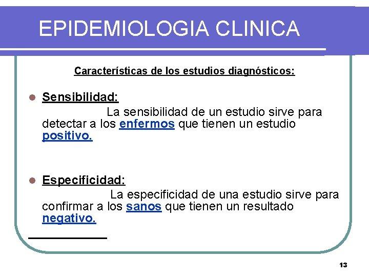 EPIDEMIOLOGIA CLINICA Características de los estudios diagnósticos: l Sensibilidad: La sensibilidad de un estudio