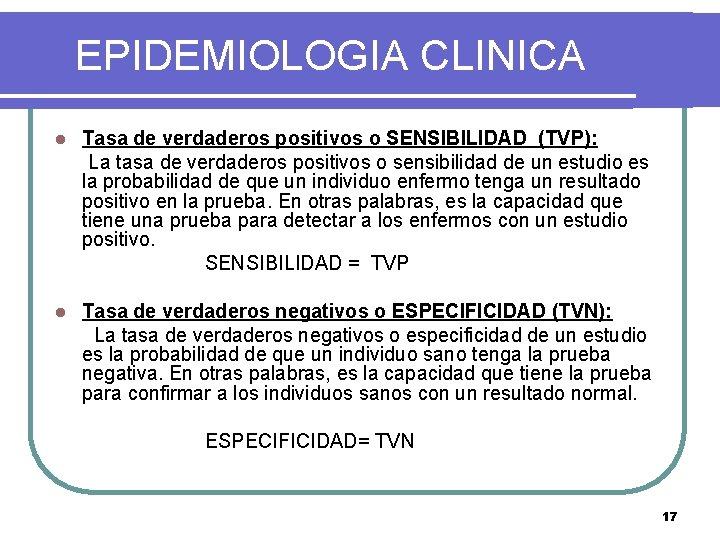 EPIDEMIOLOGIA CLINICA l Tasa de verdaderos positivos o SENSIBILIDAD (TVP): La tasa de verdaderos