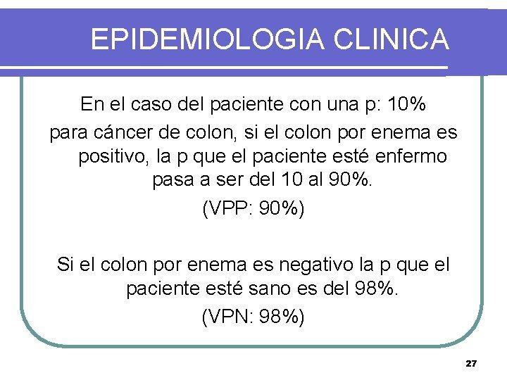 EPIDEMIOLOGIA CLINICA En el caso del paciente con una p: 10% para cáncer de