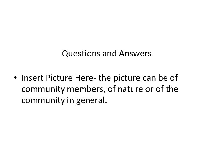 Questions and Answers • Insert Picture Here- the picture can be of community members,