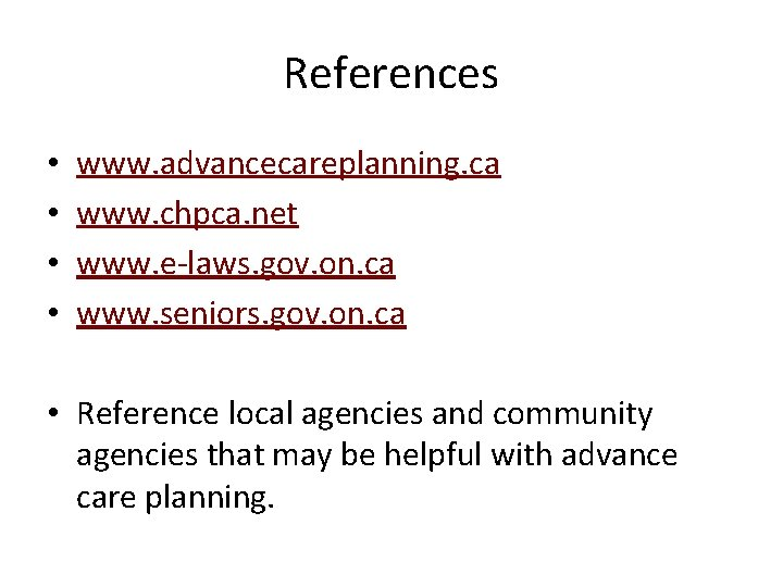 References • • www. advancecareplanning. ca www. chpca. net www. e-laws. gov. on. ca