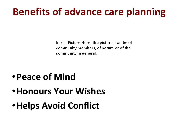 Benefits of advance care planning Insert Picture Here- the pictures can be of community