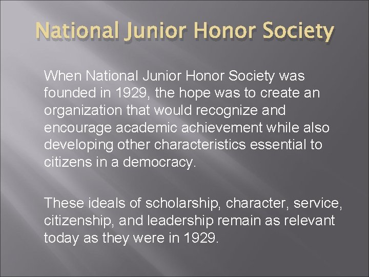 National Junior Honor Society When National Junior Honor Society was founded in 1929, the