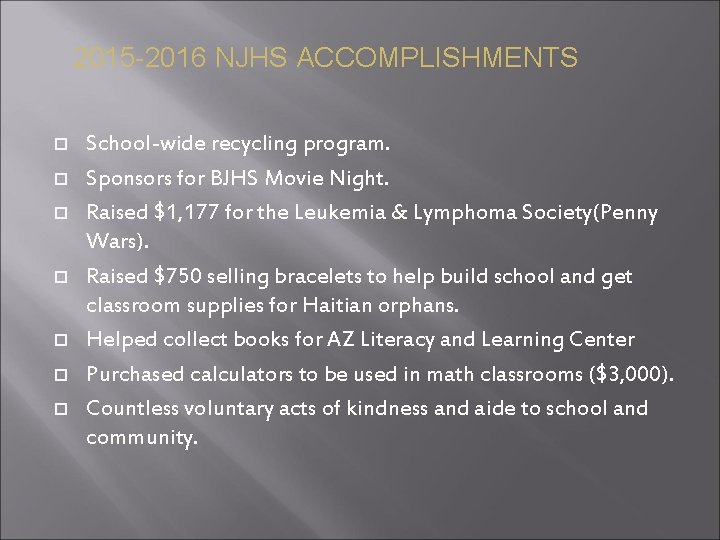 2015 -2016 NJHS ACCOMPLISHMENTS School-wide recycling program. Sponsors for BJHS Movie Night. Raised $1,